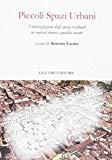 Piccoli spazi urbani : valorizzazione degli spazi residuali in contesti storici e qualità sociale / a cura di Antonio Laurìa ; contributi di Junik Balisha [i 9 més]