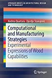 Computational and manufacturing strategies : experimental expressions of wood capabilities / Andrea Quartara, Djordje Stanojevic