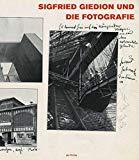Sigfried Giedion und die fotografie : bildinszenierungen der moderne / herausgegeben von Werner Oechslin und Gregor Harbusch