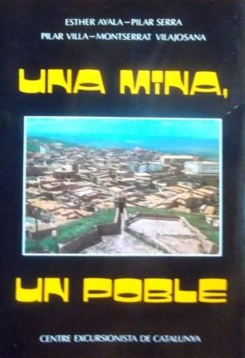Una Mina, un poble / Esther Ayala i Pérez ... [et al.]