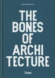 The Bones of architecture : structure and design practices / Mario Rinke (ed.) ; authors: Ákos Moravánszky, Mario Rinke