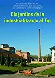 Els Jardins de la industrialització al Ter / Pere Casas Trabal [i 5 més] ; dibuixos: Manel Vicente Espliguero ; fotografies: Ester Molera Suriñach