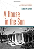 A House in the sun : modern architecture and solar energy in the Cold War / Daniel A. Barber