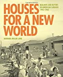 Houses for a new world : builders and buyers in American suburbs, 1945-1965 / Barbara Miller Lane