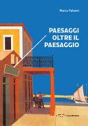 Paesaggi oltre il paesaggio / Marco Falsetti