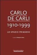 Carlo De Carli, 1910-1999 : lo spazio primario / a cura di Roberto Rizzi ; scritti di Angelo Torricelli [i 14 més]