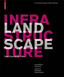 Landscape Infrastructure : Case Studies by SWA / Ying-Yu Hung, Gerdo Aquino, Charles Waldheim, Julia Czerniak, Adriaan Geuze, Matthew Skjonsberg, Alexander Robinson, Alexander Robinson; The Infrastructure Research Initiative at SWA