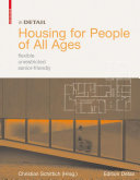 Housing for People of All Ages : flexible, unrestricted, senior-friendly / Christian Schittich