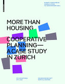 More than Housing : Cooperative Planning - A Case Study from Zurich / Margrit Hugentobler, Andreas Hofer, Pia Simmendinger