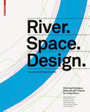 River.Space.Design : Planning Strategies, Methods and Projects for Urban Rivers. Second and Enlarged Edition / Martin Prominski, Antje Stokman, Daniel Stimberg, Hinnerk Voermanek, Susanne Zeller, Katarina Bajc