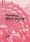 Thinking while Doing : Explorations in Educational Design/Build / Stephen Verderber, Ted Cavanagh, Arlene Oak