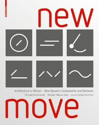 New move : architecture in motion - new dynamic components and elements / Michael Schumacher, Michael-Marcus Vogt, Luis Arturo Cordón Krumme