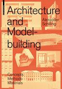 Architecture and Modelbuilding : Concepts, Methods, Materials / Alexander Schilling