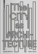 The City as Architecture / Sophie Wolfrum, Alban Janson