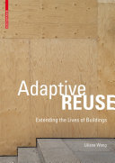 Adaptive Reuse : Extending the Lives of Buildings / Liliane Wong