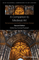 A companion to medieval art : romanesque and gothic in Northern Europe / edited by Conrad Rudolph