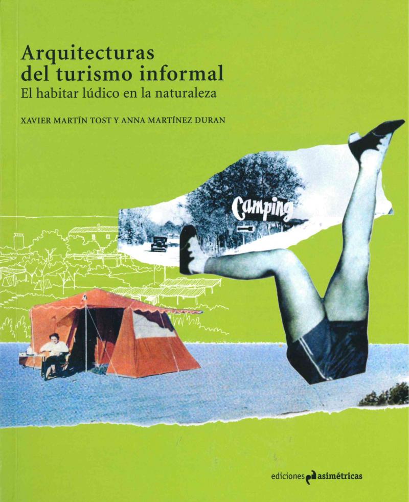 Arquitecturas del turismo informal : el habitar lúdico en la naturaleza / Xavier Martín Tost y Anna Martínez Duran ; prólogo de Francesco Careri