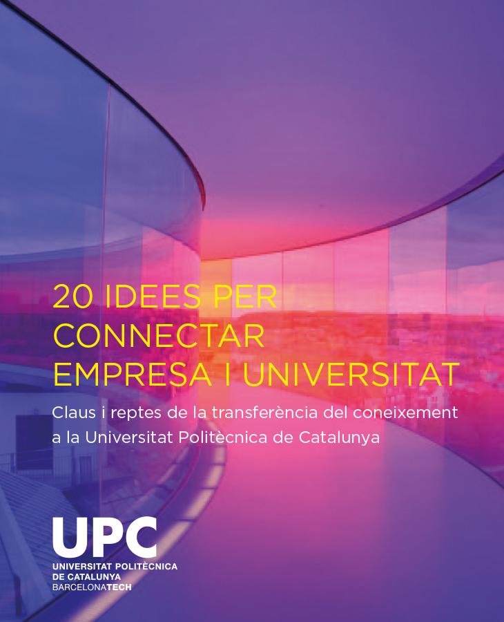 20 idees per connectar empresa i universitat : claus i reptes de la transferència del coneixements a la Universitat Politècnica de Catalunya / Autor: Joaquim Minguella i Canela ; amb la col·laboració de: Jordi Amat i Fusté