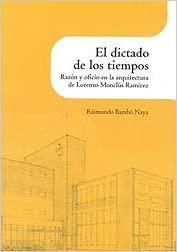 El Dictado de los tiempos : razón y oficio en la arquitectura de Lorenzo Monclús Ramírez / Raimundo Bambó Naya