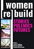 Women [re] build : stories, polemics, futures / preface by Joan Ockman ; editors, Franca Trubiano, Ramona Adlakha, Ramune Bartuskaite