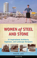 Women of steel and stone : 22 inspirational architects, engineers, and landscape designers / Anna M. Lewis