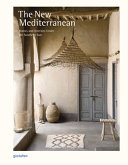The New Mediterranean : homes and interiors under the Southern sun / edited by Robert Klanten and Andrea Servert ; preface, profile and feature texts by Eliora Stuhler