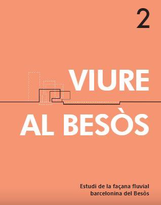 Viure al Besòs : estudi de la façana fluvial barcelonina al Besòs / Caterina Figuerola, Jordi Claret amb la col·laboració de Raül Avilla