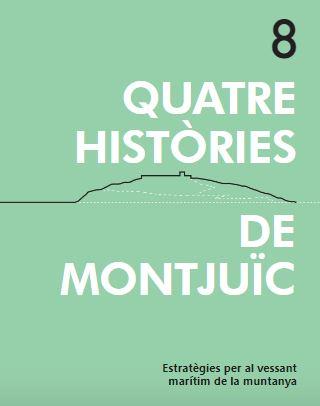 Quatre històries de Montjuïc : estratègies per al vessant marítim de la muntanya / Arturo Frediani amb la col·laboració de Lara Alcaina [i 4 més]