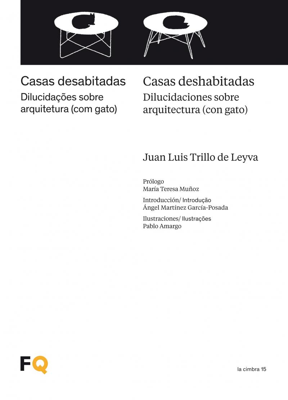 Casas desabitadas : dilucidações sobre arquitetura (com gato) = Casas deshabitadas : dilucidaciones sobre arquitectura (con gato) / Juan Luis Trillo de Leyva ; prólogo: María Teresa Muñoz ; introducción: Ángel Martínez García-Posada ; ilustraciones: Pablo Amargo