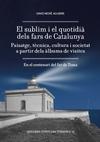 El Sublim i el quotidià dels fars de Catalunya : paisatge, tècnica, cultura i societat a partir dels àlbums de visites : en el centenari del far de Tossa / David Moré Aguirre