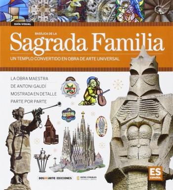 Basílica de la Sagrada Familia : un templo convertido en obra de arte universal / fotografías: Carlos Giordano Rodríguez y Nicolás Palmisano Sosa