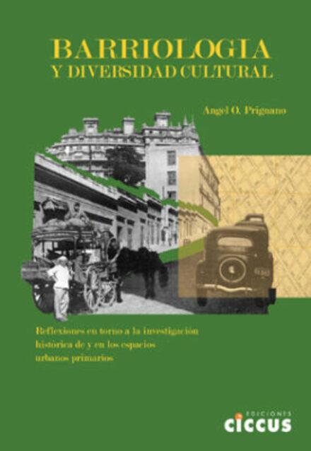 Barriología y diversidad cultural : reflexiones en torno a la investigación histórica de y en los espacios urbanos primarios / Ángel O. Prignano