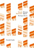 Shared structures, private spaces : housing in Mexico / Fernanda Canales ; edited by Fernanda Canales, Ricardo Devesa