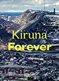 Kiruna forever / editors Daniel Golling, Carlos Mínguez Carrasco ; translation Maria Taubert, Anna Tebelius