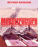 Megastructure : urban futures of the recent past / Reyner Banham ; foreword by Todd Gannon