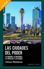 Las Ciudades del poder : lo urbano, lo nacional, lo popular y lo global / Göran Therborn ; traducción: Paula Martín Ponz