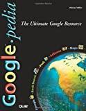 Googlepedia : the ultimate Google resource / Michael Miller