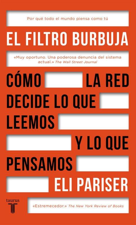 El Filtro burbuja : cómo la red decide lo que leemos y lo que pensamos / Eli Pariser ; traducción de Mercedes Vaquero