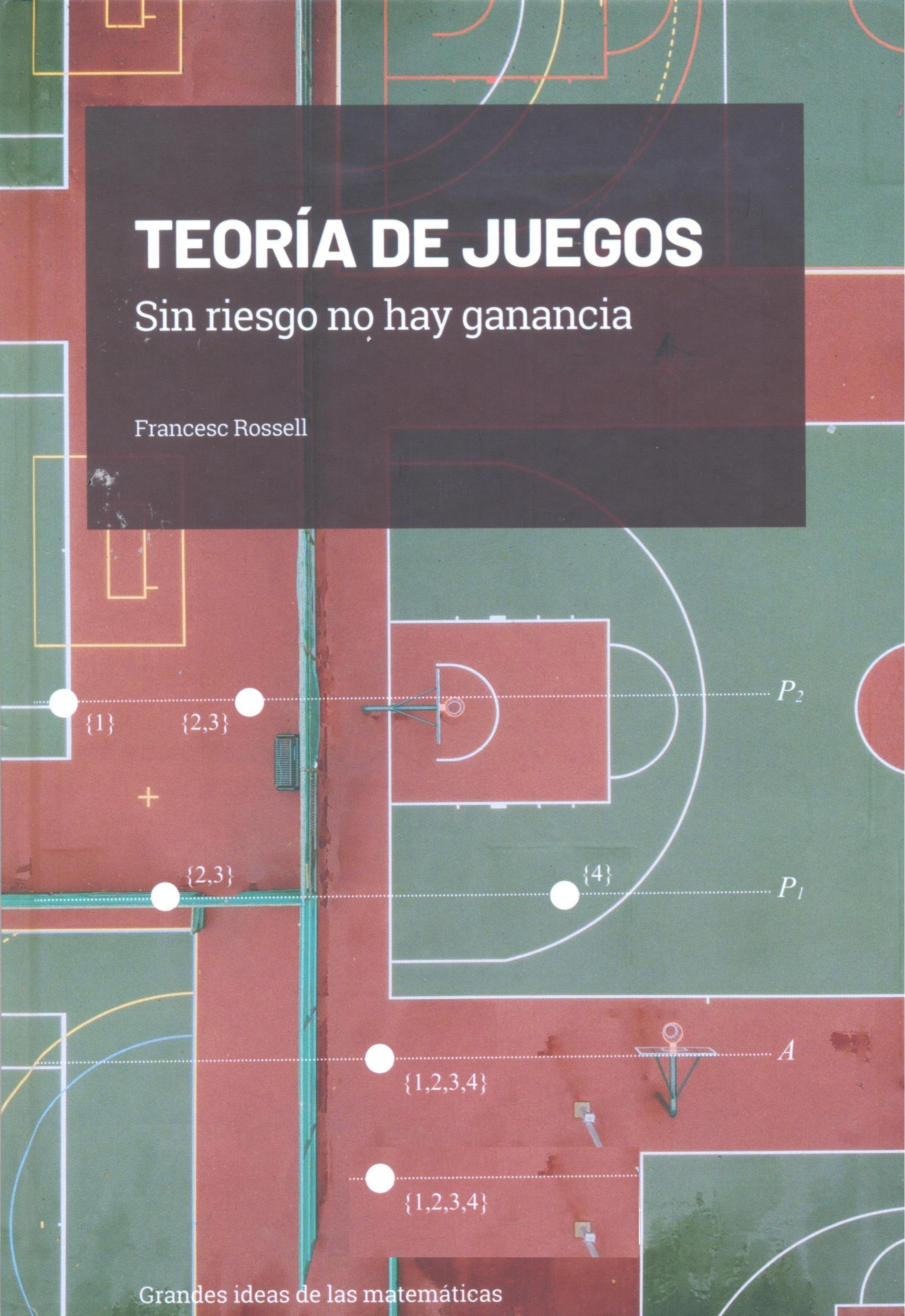 La Teoría de juegos : sin riesgo no hay ganancia / Francesc Rossell i Pujós