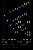 Algorithms to live by : the computer science of human decisions / Brian Christian and Tom Griffiths