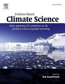 Evidence-based climate science : data opposing CO2 emissions as the primary source of global warming / edited by Don J. Easterbrook