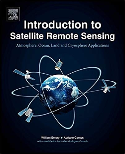 Introduction to satellite remote sensing : atmosphere, ocean, land and cryosphere applications / William Emery (University of Colorado at Boulder, Colorado, United States), Adriano Camps (Universitat Politècnica de Catalunya, Barcelona, Spain)
