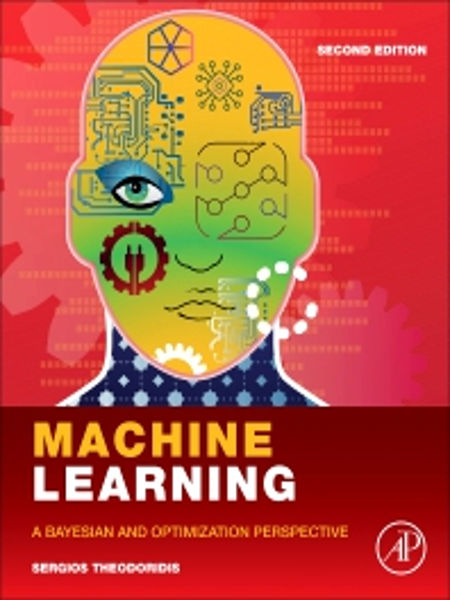 Machine learning : a bayesian and optimization perspective / Sergios Theodoridis (Department of Informatics and Telecommunications National and Kapodistrian, University of Athens Athens, Greece ; Shenzhen Research Institute of Big Data, The Chinese University of Hong Kong, Shenzhen, China)