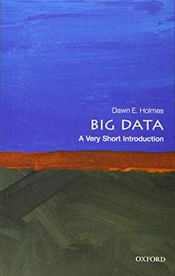 Big Data : a very short introduction / Dawn E. Holmes