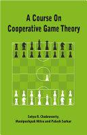 A Course on cooperative game theory / Satya R. Chakravarty, Manipushpak Mitra, Palash Sarkar