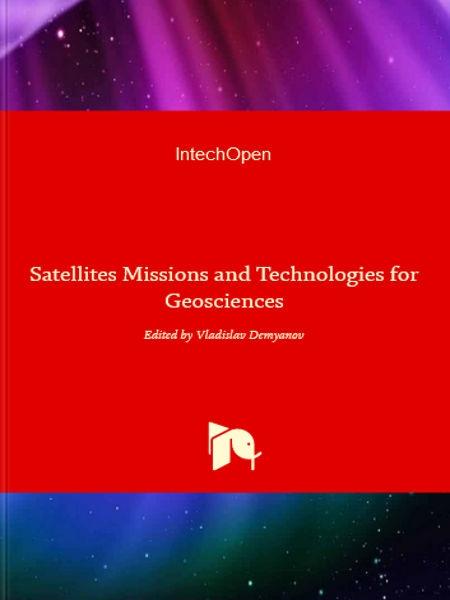 Satellites missions and technologies for geosciences / edited by Vladislav Demyanov (Irkutsk State Transport University) ; co-editor: Jonathan Becedas (Elecnor Deimos Satellite Systems)