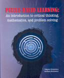 Puzzle-based learning : an introduction to critical thinking, mathematics, and problem solving / Zbigniew Michalewicz, Matthew Michalewicz