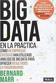 Big data en la práctica : cómo 45 empresas exitosas han utilizado análisis de big data para ofrecer resultados extraordinarios / Bernard Marr ; traducción: Inés Ramia y Alicia Jiménez