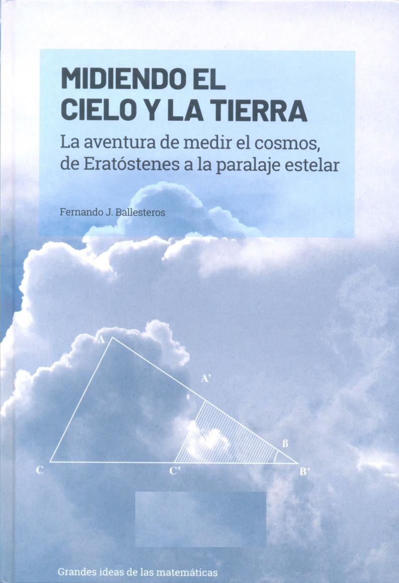 Midiendo el cielo y la tierra : la aventura de medir el cosmos, de Eratóstenes a la paralaje estelar / Fernando J. Ballesteros