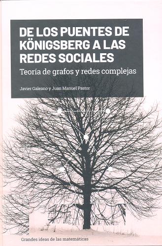 De los puentes de Königsberg a las redes sociales : teoría de grafos y redes complejas / Javier Galeano y Juan Manuel Pastor